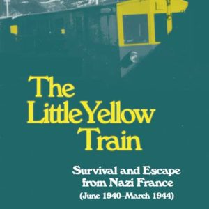 The Little Yellow Train: Survival and Escape from Nazi France (June 1940-March 1944) by Alain F. Corcos