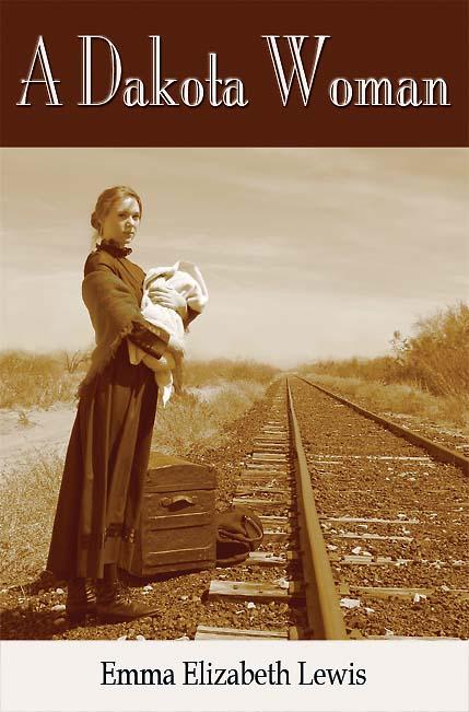 A Dakota Woman by Emma Elizabeth Lewis Edited by James Riedl