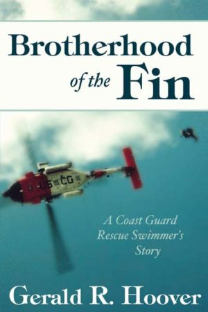 Brotherhood of the Fin: A Coast Guard Rescue Swimmer's Story by Gerald R. Hoover