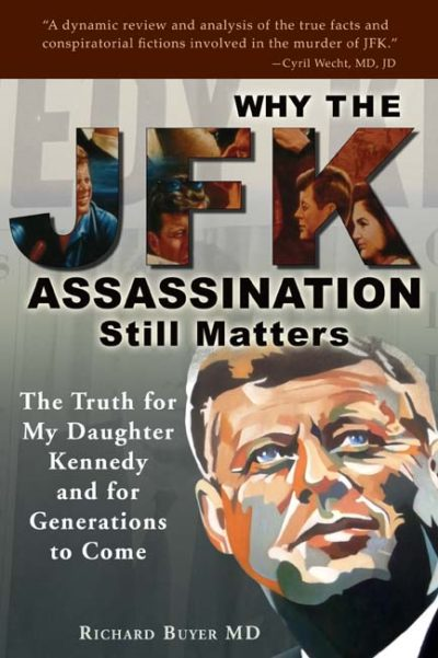 Why the JFK Assassination Still Matters: The Truth for My Daughter Kennedy and for Generations to Come by Richard Buyer