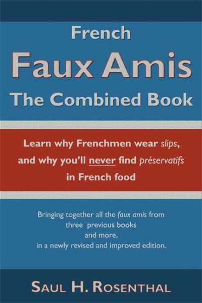 French Faux Amis: The Combined Book by Saul H. Rosenthal