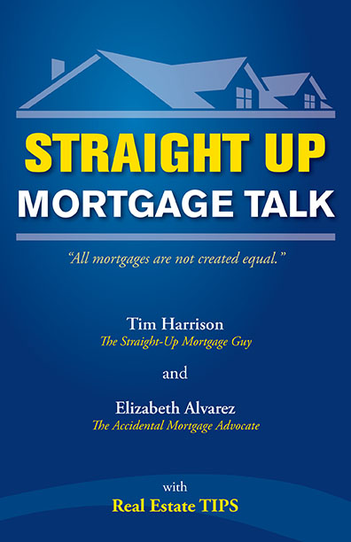 Straight Up: Mortgage Talk by Tim Harrison and Elizabeth Alvarez