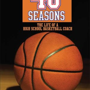 40 Seasons: The Life of a High School Basketball Coach by Rick Wood