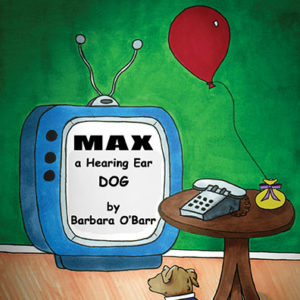 Max: A Hearing Ear Dog by Barbara O'Barr