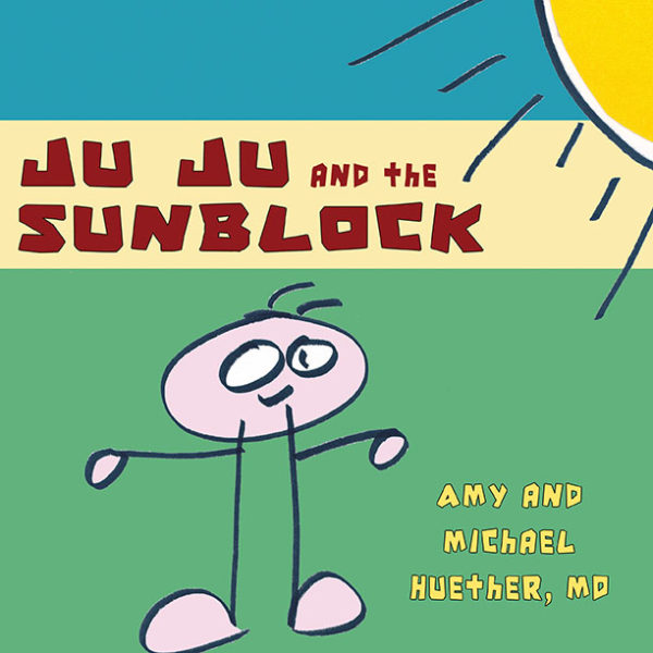 Ju Ju and the Sunblock by Amy and Michael Huether