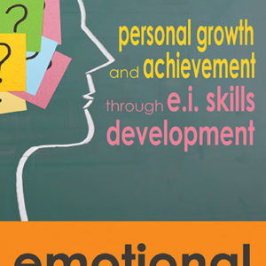 Emotional Intelligence: Personal Growth and Achievement through E.I. Skills Development by Chris Horn and Ross F. Ellis