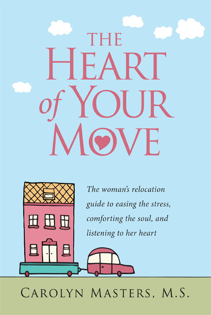 The Heart of Your Move: The Woman's Relocation Guide to Easing the Stress