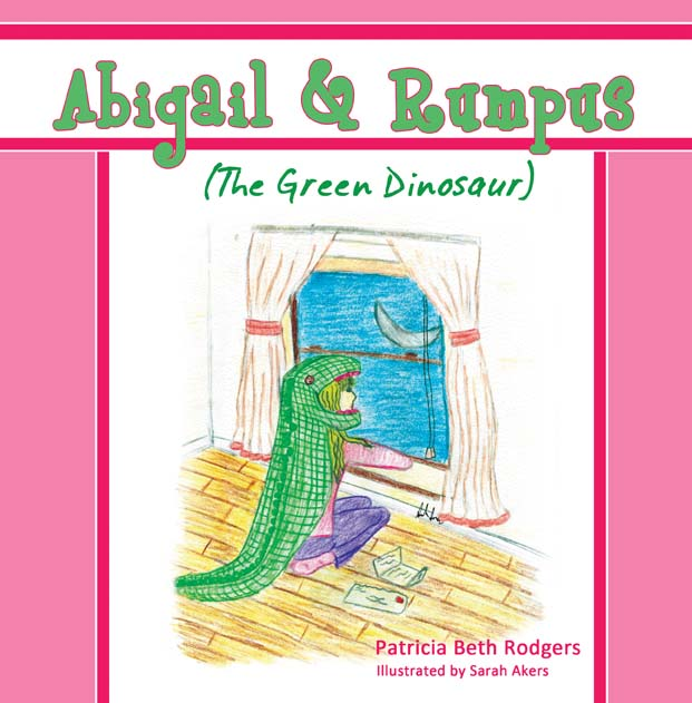Abigail & Rumpus (The Green Dinosaur) by Patricia Beth Rodgers