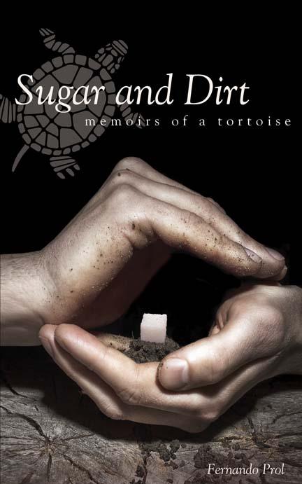 Sugar and Dirt: Memoirs of a Tortoise by Fernando Prol