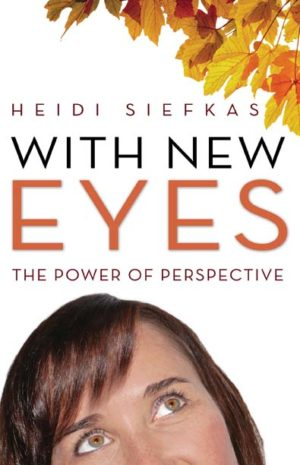 With New Eyes: The Power of Perspective by Heidi Siefkas