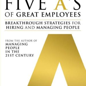 The Five A's of Great Employees: Breakthrough Strategies for Hiring and Managing People by Eric Swenson