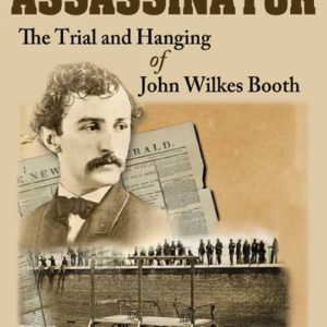 The Assassinator: The Trial and Hanging of John Wilkes Booth by William L. Richter